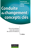 Conduite du changement : concepts-clés - 2e éd : 50 ans de pratiques issues des travaux des auteurs fondateurs (Stratégies et management)