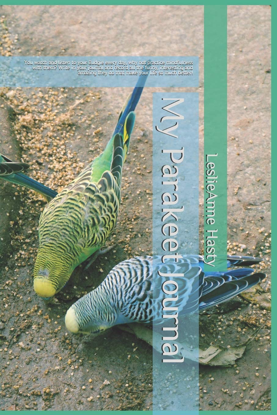 My Parakeet Journal: You watch and listen to your Budgie