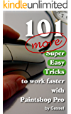 101 More Super Easy Tricks to Work Faster with Paintshop Pro (Tips and Tricks to Work Faster with Paintshop Pro Book 2)