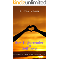 How To Surrender To Self-Love: TWIN FLAME SELF-HELP GUIDE 11:11