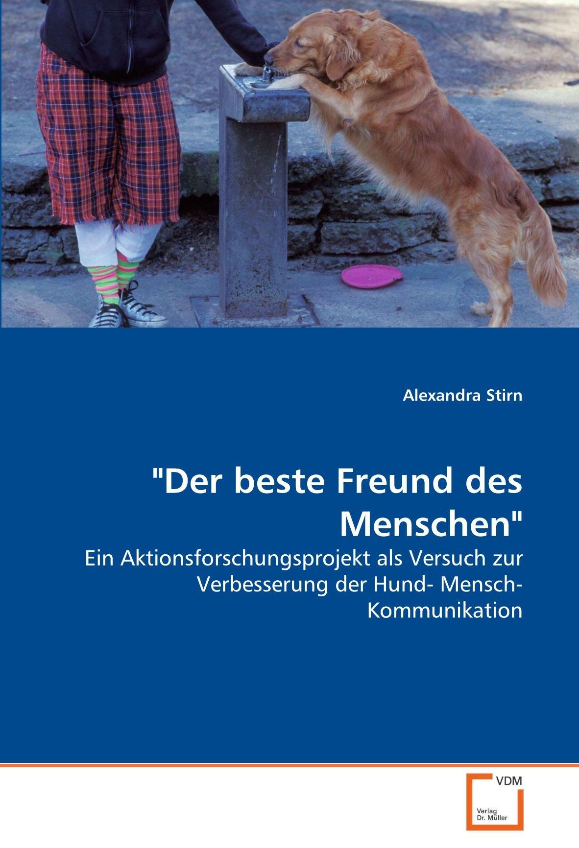 Der beste Freund des Menschen: Ein Aktionsforschungsprojekt als Versuch zur Verbesserung der Hund- Mensch- Kommunikation (German Edition) pdf