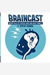 Braincast: Absurd Tales of Crossed Wires and Mixed Signals Kindle Edition