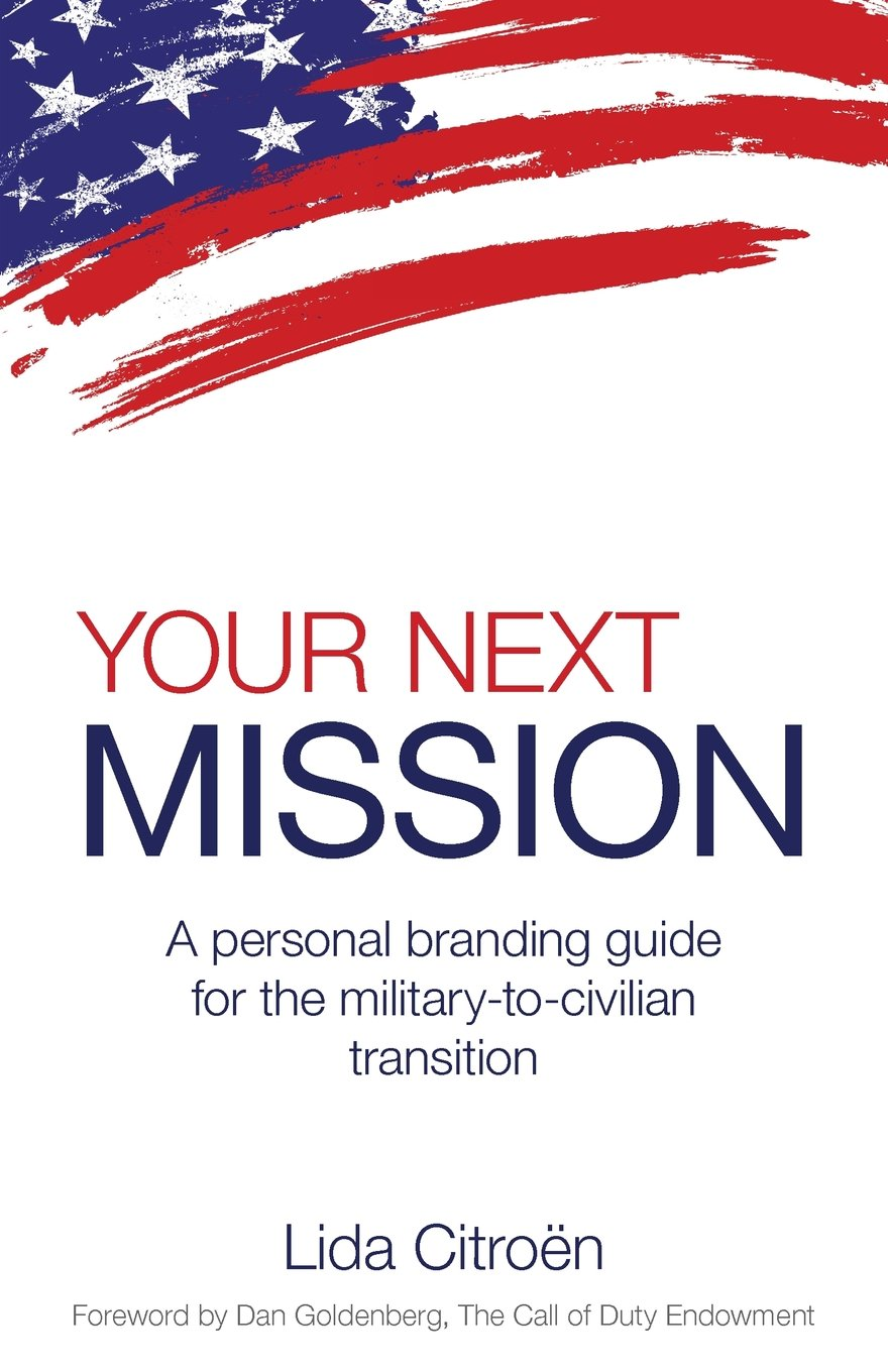 your next mission a personal branding guide for the military to your next mission a personal branding guide for the military to civilian transition lida d citroen 9780983169048 com books