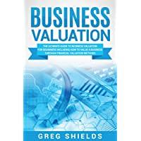 Business Valuation: The Ultimate Guide to Business Valuation for Beginners, Including How to Value a Business Through…