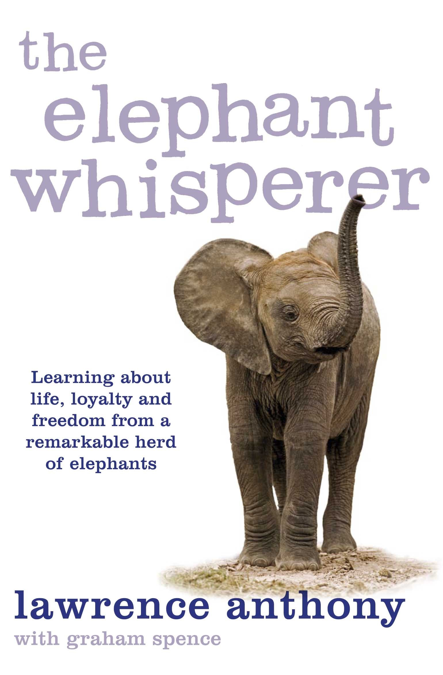 The Elephant Whisperer: Learning About Life, Loyalty And Freedom From A  Remarkable Herd Of Elephants: Lawrence Anthony: 9780330506687: Amazon:  Books