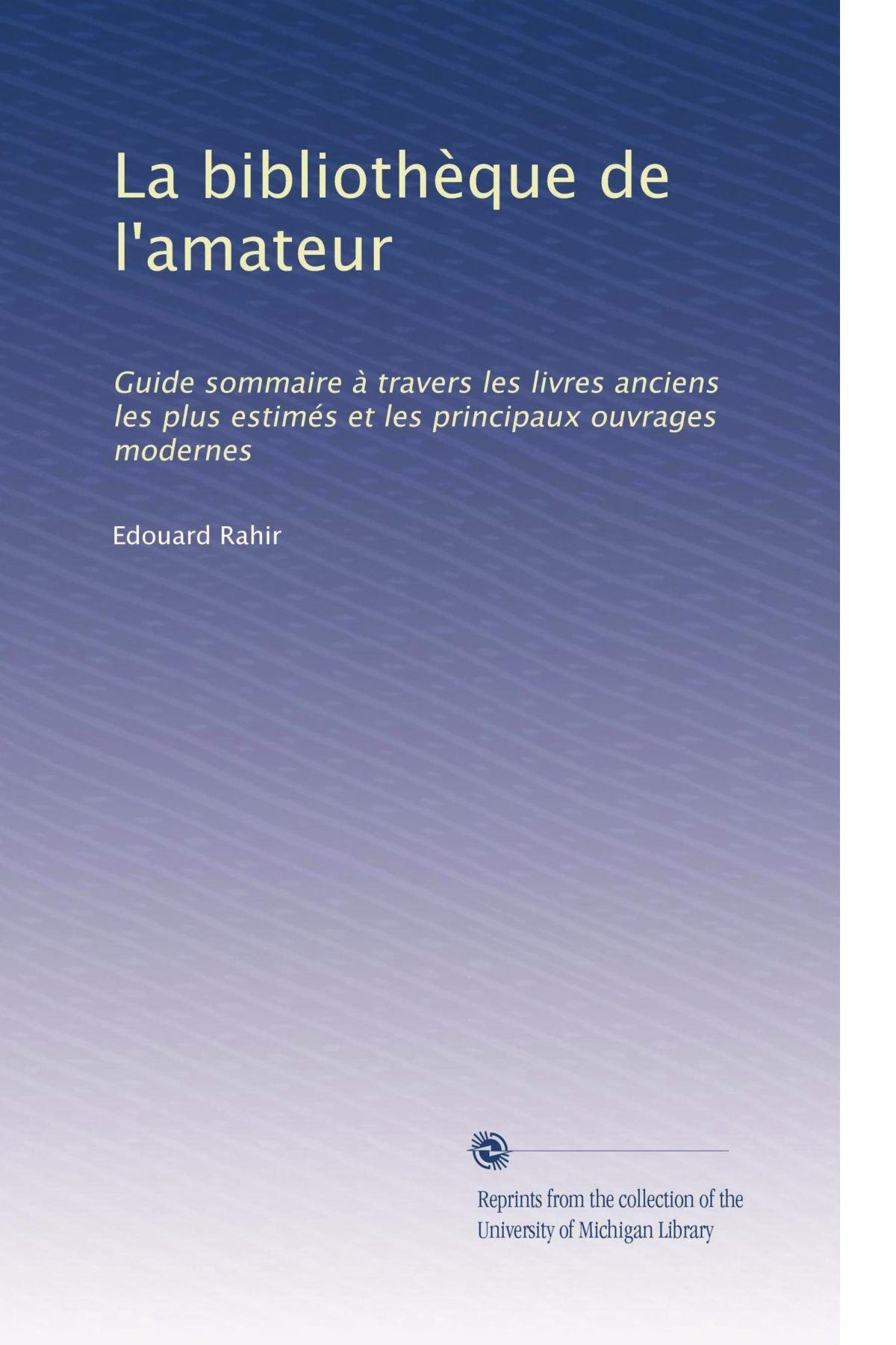 La Bibliotheque De L Amateur Guide Sommaire A Travers Les