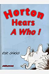 Horton Hears a Who !: Read the full version of Horton's story, by the famous Dr. Seuss Kindle Edition