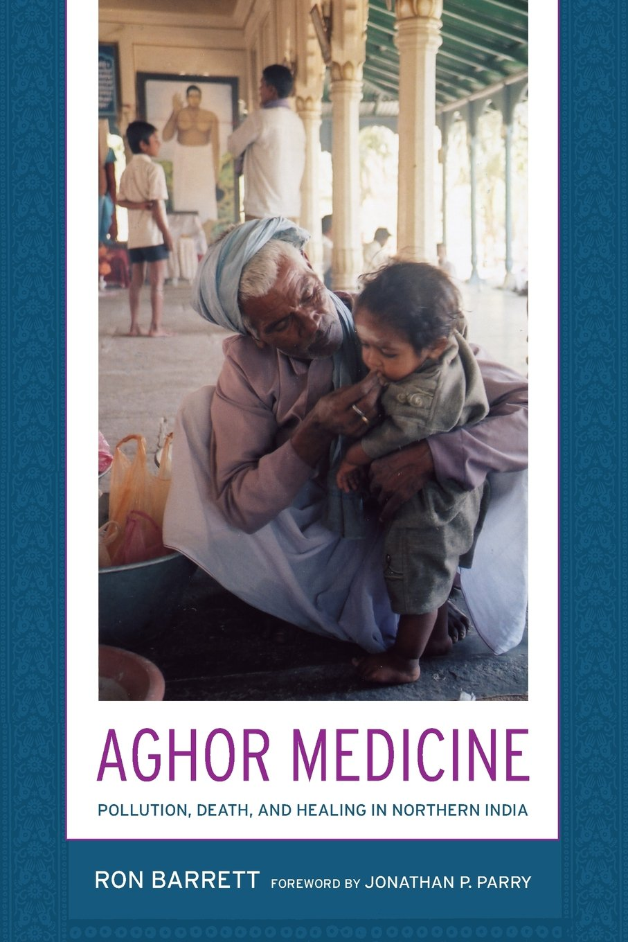 Aghor Medicine: Pollution, Death, and Healing in Northern ...