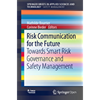 Risk Communication for the Future: Towards Smart Risk Governance and Safety Management (SpringerBriefs in Applied Sciences and Technology) (English Edition)