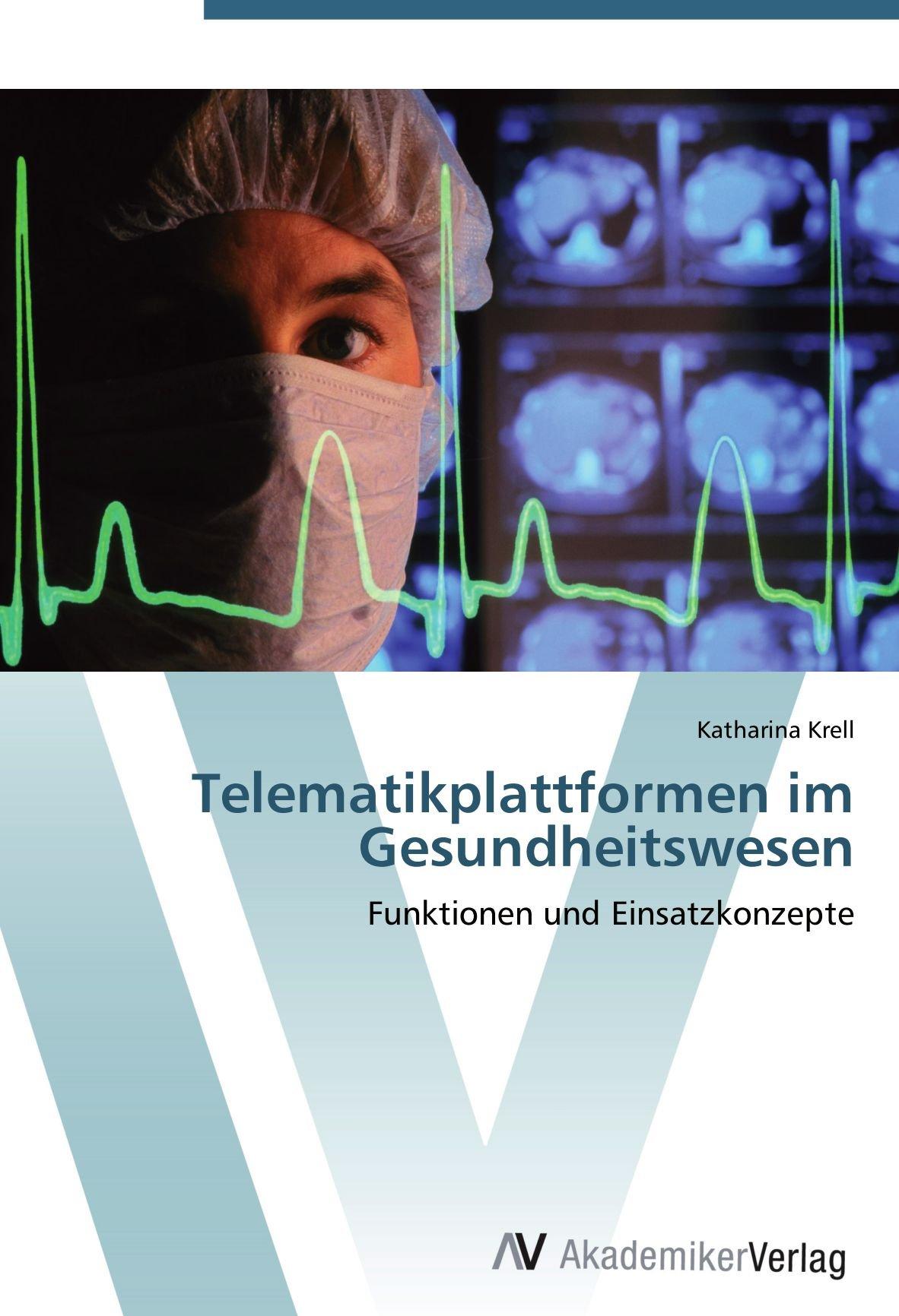 Telematikplattformen im Gesundheitswesen: Funktionen und Einsatzkonzepte (German Edition) ebook