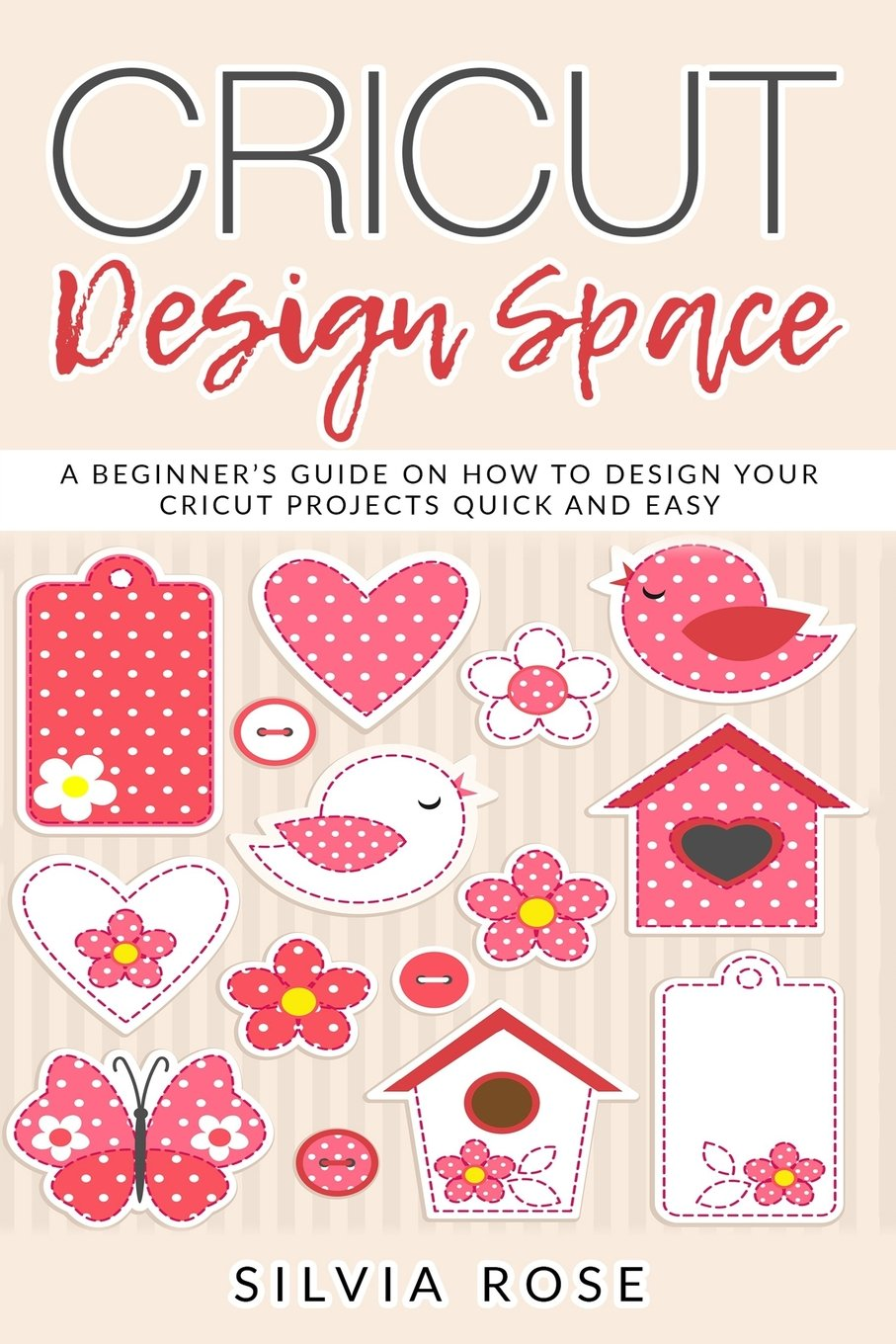 Cricut Design Space: A beginner's guide on how to design your Cricut projects quick and easy Paperback – May 12, 2018 Silvia Rose 1719079773