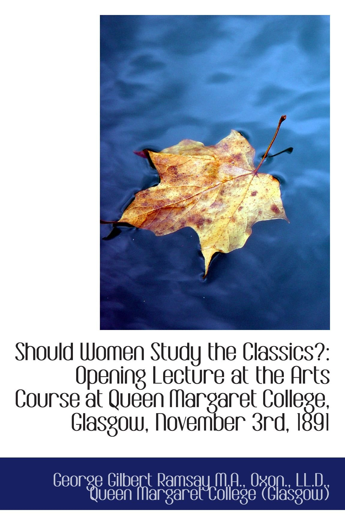 Download Should Women Study the Classics?: Opening Lecture at the Arts Course at Queen Margaret College, Glas pdf