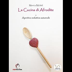 La cucina di Afrodite - 1. Aperitivo seduttivo - Autunno (Italian Edition)
