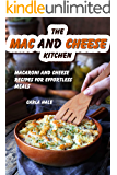 The Mac and Cheese Kitchen: Macaroni and Cheese Recipes for Effortless Meals