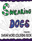 Swearing Dogs - Swear Word Coloring Book for Adults (Sweary Coloring Book)