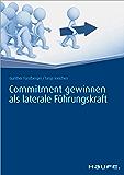 Commitment gewinnen als laterale Führungskraft (Haufe Fachbuch)