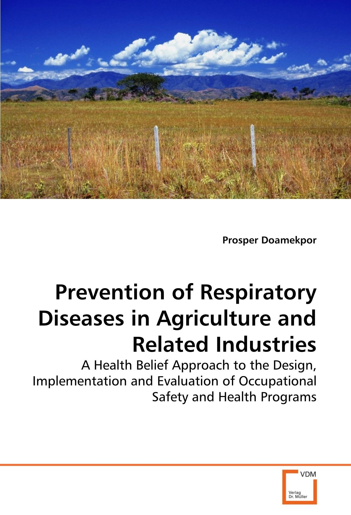 Read Online Prevention of Respiratory Diseases in Agriculture and Related Industries: A Health Belief Approach to the Design, Implementation and Evaluation of Occupational Safety and Health Programs PDF