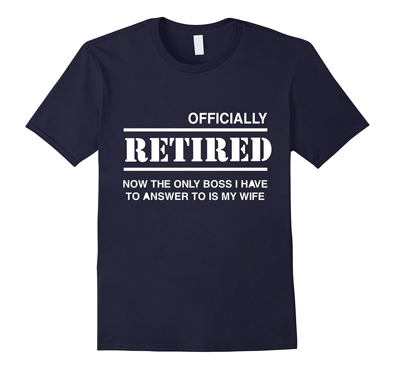 Officially Retired. Only boss is wife t shirt-Art