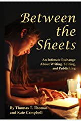 Between the Sheets: An Intimate Exchange about Writing, Editing, and Publishing Kindle Edition