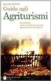 Guida agli agriturismi. In Veneto, Friuli Venezia Giulia, Trentino Alto Adige