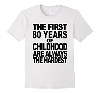 First 80 Years Of Childhood Funny 80th Birthday T Shirt