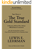 The True Gold Standard - A Monetary Reform Plan without Official Reserve Currencies (Second Edition - Newly Revised and Enlarged)