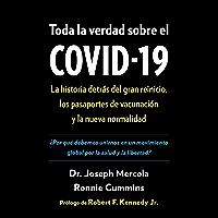 Toda la verdad sobre el COVID-19: La historia detrás del gran reinicio, los pasaportes de vacunación y la nueva…