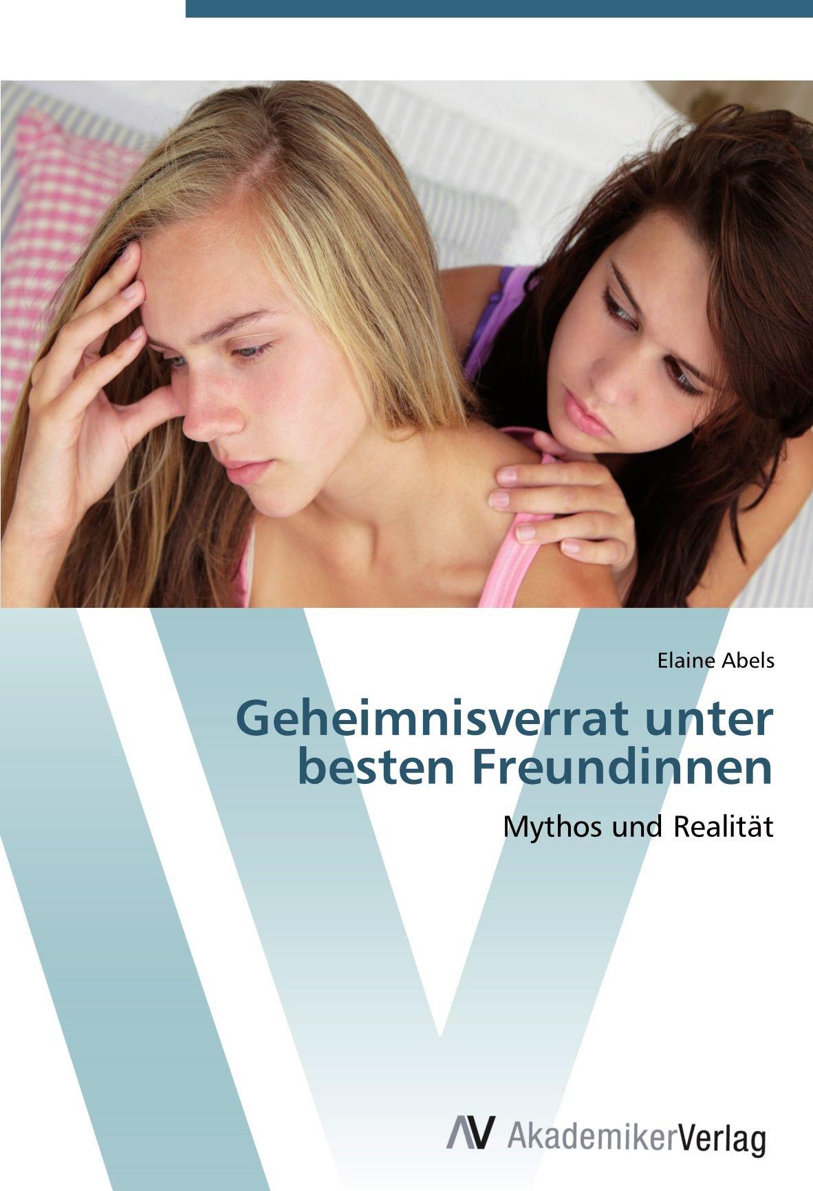 Geheimnisverrat unter besten Freundinnen: Mythos und Realität (German Edition) PDF