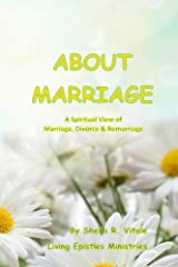 About Marriage: A Spiritual View of Divorce, Marriage & Remarriage