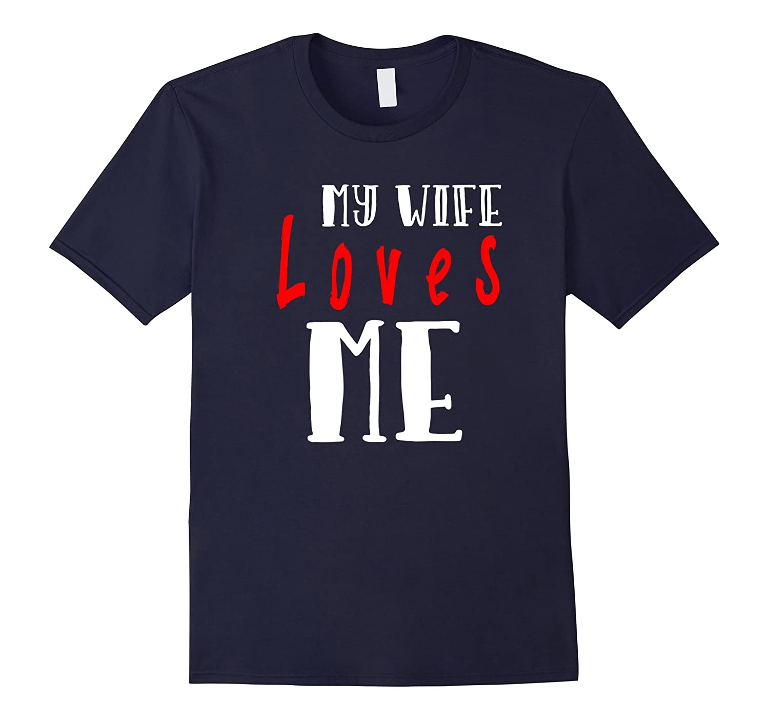 My Wife Loves Me T-shirt, Unique Valentine Gifts For Husband-ah my shirt one gift