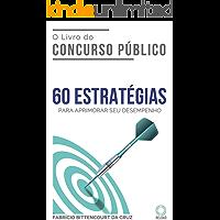 O Livro do Concurso Público: 60 ESTRATÉGIAS para aprimorar seu desempenho