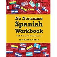 No Nonsense Spanish Workbook: Jam-packed with grammar teaching and activities from beginner to advanced intermediate…