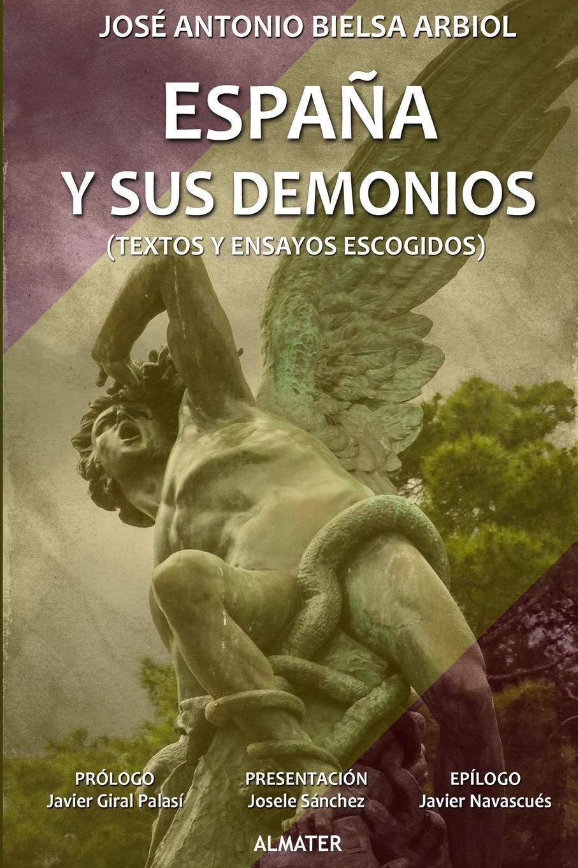 ESPAÑA Y SUS DEMONIOS (Textos y ensayos escogidos): Amazon.es: Bielsa Arbiol, José Antonio: Libros