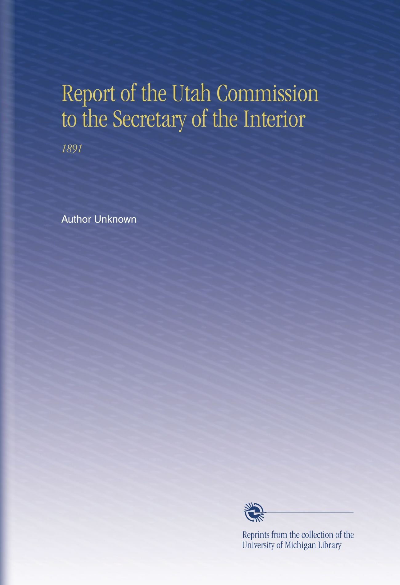 Download Report of the Utah Commission to the Secretary of the Interior: 1891 pdf