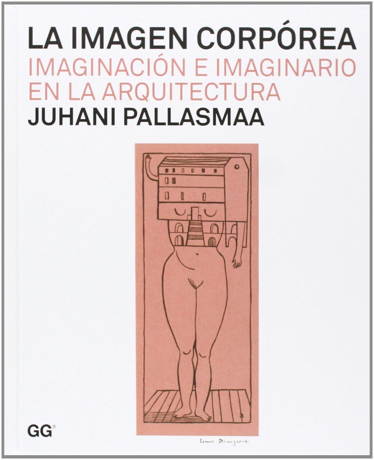 La imagen corpórea: Imaginación e imaginario en la arquitectura Tapa dura – 31 ene 2014 Juhani Pallasmaa Carles Muro Soler Gili 8425226252