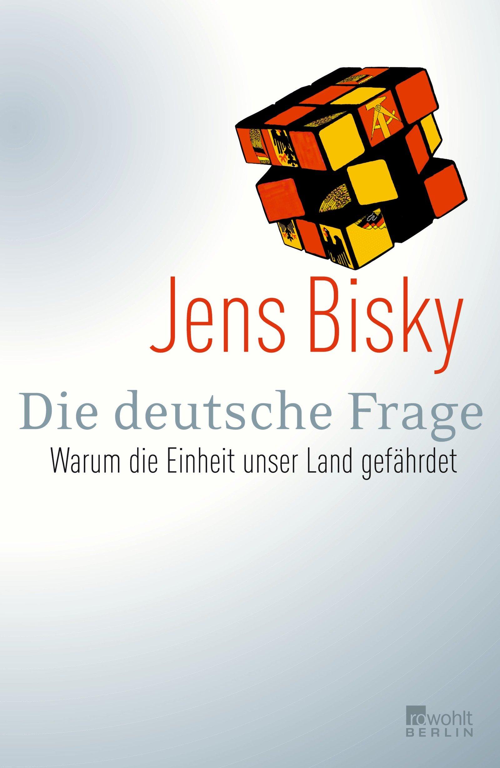 Die deutsche Frage: Warum die Einheit unser Land gefährdet Gebundenes Buch – 23. September 2005 Jens Bisky Rowohlt Berlin 3871345261 MAK_GD_9783871345265
