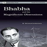 Bhabha and His Magnificent Obsessions (Vignettes in physics)