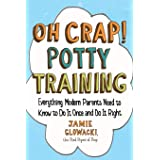 Oh Crap! Potty Training: Everything Modern Parents Need to Know to Do It Once and Do It Right (Volume 1)