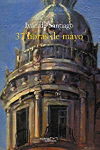 37 horas de mayo (Spanish Edition)
