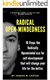 Radical Open-Mindedness: 10 Steps the Radically Open-Minded use for self-development that will change your life for the better