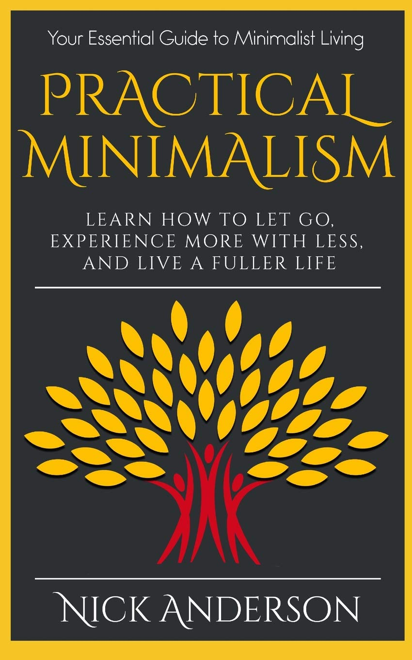 Download Practical Minimalism: Learn How To Let Go, Experience More With Less, and Live A Fuller Life: Your Essential Guide to Minimalist Living ebook
