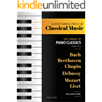 50 MOST FAMOUS PIECES OF CLASSICAL MUSIC: The Library of Piano Classics Bach, Beethoven, Bizet, Chopin, Debussy, Liszt… book cover