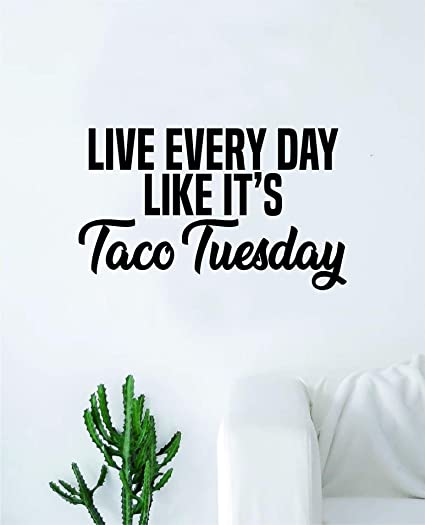 Amazon.com: Live Every Day Like It\'s Taco Tuesday Wall Decal ...