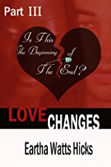 Is This The Beginning of The End? (Love Changes) Kindle Edition