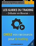 Créez vos raccourcis pour le trading (Les guides du trading t. 2)