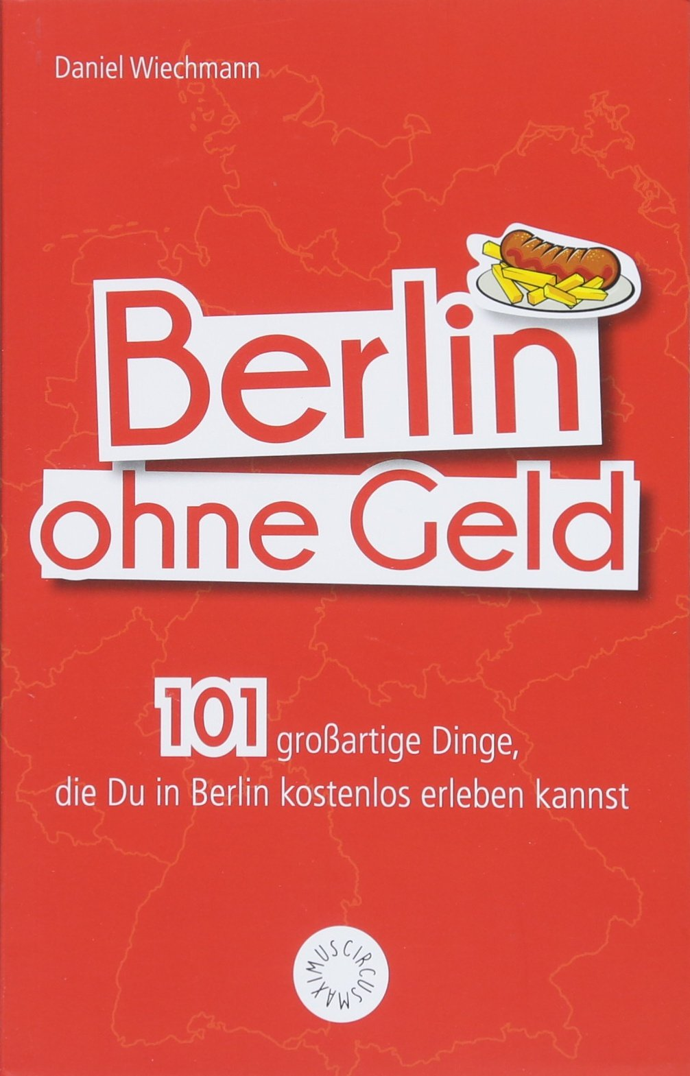 Berlin ohne Geld: 101 großartige Dinge, die Du in Berlin kostenlos erleben kannst