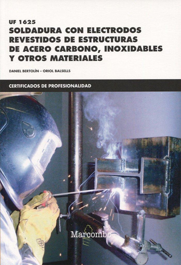*UF1625 Soldadura con electrodos revestidos de estructuras de acero carbono, inoxidables y otros materiales CERTIFICADOS DE PROFESIONALIDAD: Amazon.es: ...
