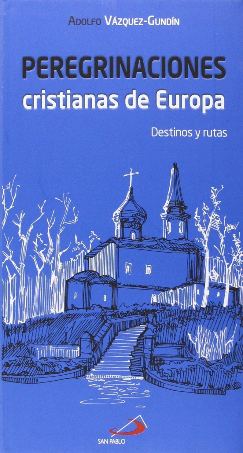Peregrinaciones cristianas de Europa: Destinos y rutas: Amazon.es: Adolfo Vázquez-Gundín Etcheverría: Libros