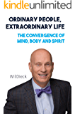 Ordinary People, Extraordinary Life: The Convergence of Mind, Body and Spirit