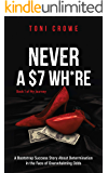 NEVER A $7 WH*RE: A Thrilling Bootstrap Success Story About Determination in the Face of Overwhelming Odds (The $7 Series Book 1)